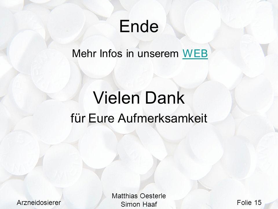 Arzneidosierer Matthias Oesterle Simon Haaf Folie 15 Ende Vielen Dank für Eure Aufmerksamkeit Mehr Infos in unserem WEBWEB