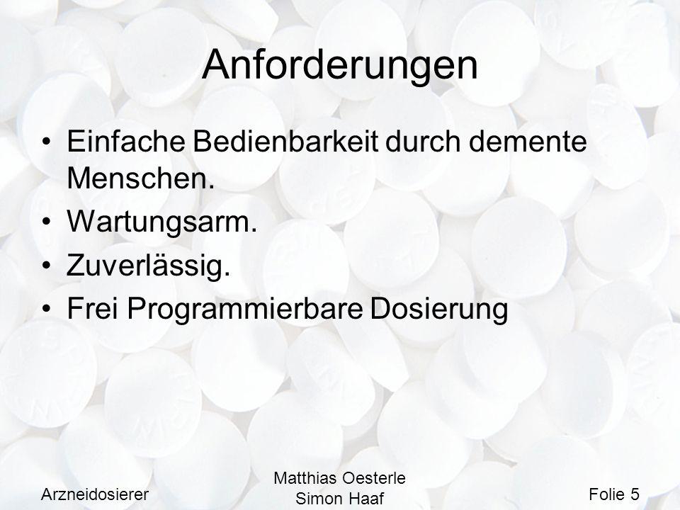 Arzneidosierer Matthias Oesterle Simon Haaf Folie 5 Anforderungen Einfache Bedienbarkeit durch demente Menschen. Wartungsarm. Zuverlässig. Frei Progra