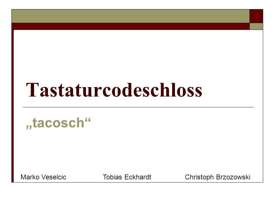 Tastaturcodeschloss tacosch Marko VeselcicTobias EckhardtChristoph Brzozowski