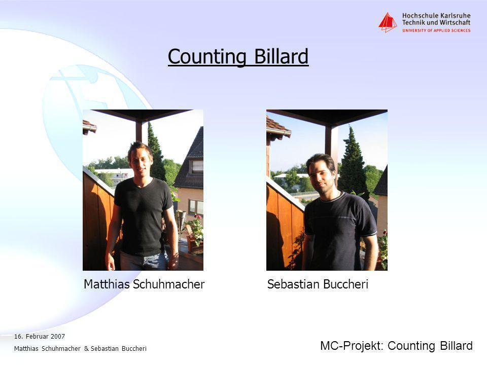 MC-Projekt: Counting Billard 16. Februar 2007 Matthias Schuhmacher & Sebastian Buccheri