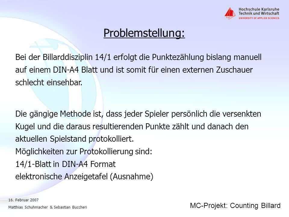 MC-Projekt: Counting Billard 16. Februar 2007 Matthias Schuhmacher & Sebastian Buccheri Layout: