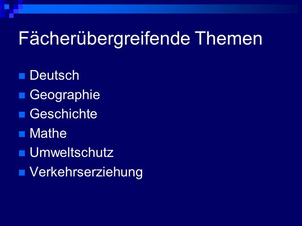 Fächerübergreifende Themen Deutsch Geographie Geschichte Mathe Umweltschutz Verkehrserziehung