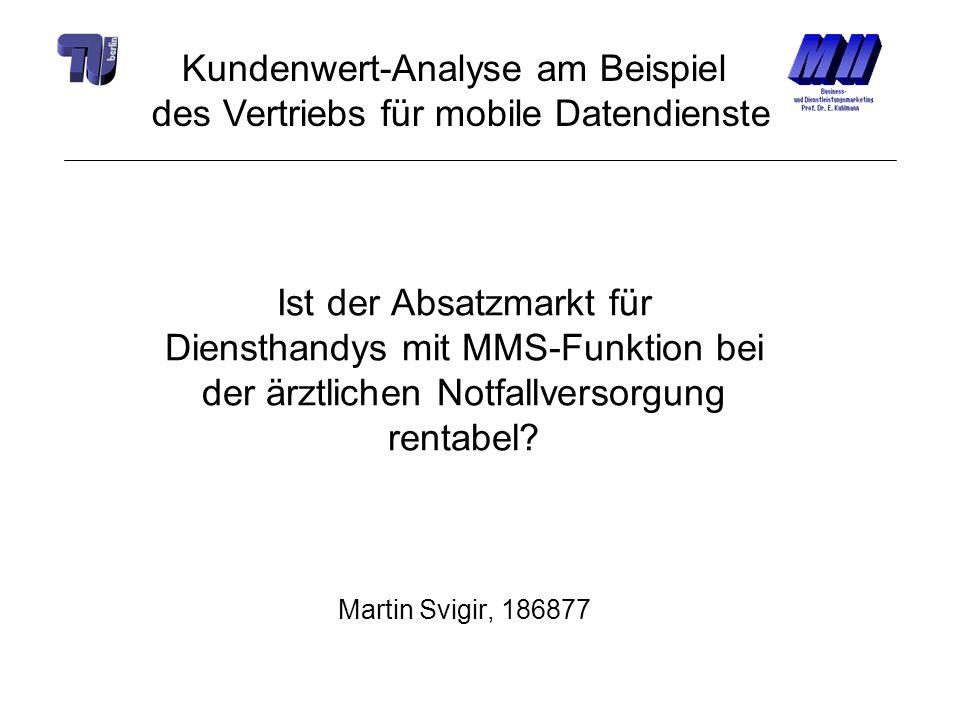 Ist der Absatzmarkt für Diensthandys mit MMS-Funktion bei der ärztlichen Notfallversorgung rentabel? Martin Svigir, 186877 Kundenwert-Analyse am Beisp