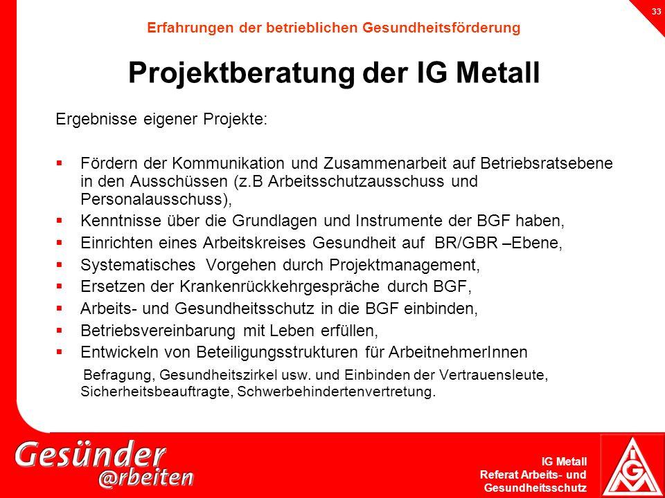 IG Metall Referat Arbeits- und Gesundheitsschutz 33 Ergebnisse eigener Projekte: Fördern der Kommunikation und Zusammenarbeit auf Betriebsratsebene in