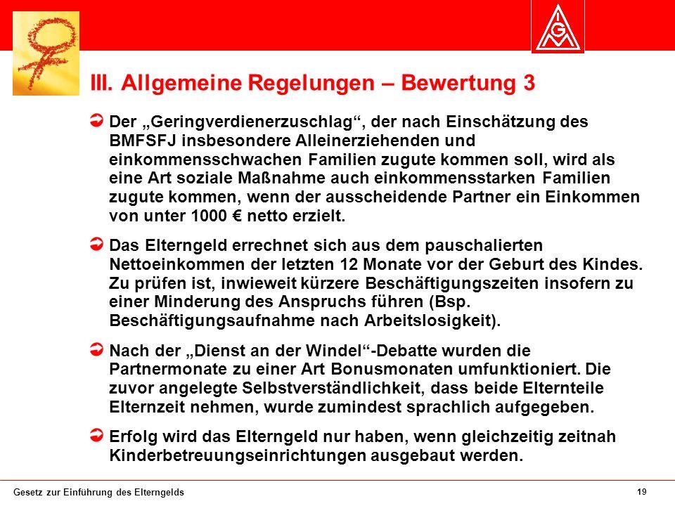 19 Gesetz zur Einführung des Elterngelds III. Allgemeine Regelungen – Bewertung 3 Der Geringverdienerzuschlag, der nach Einschätzung des BMFSFJ insbes