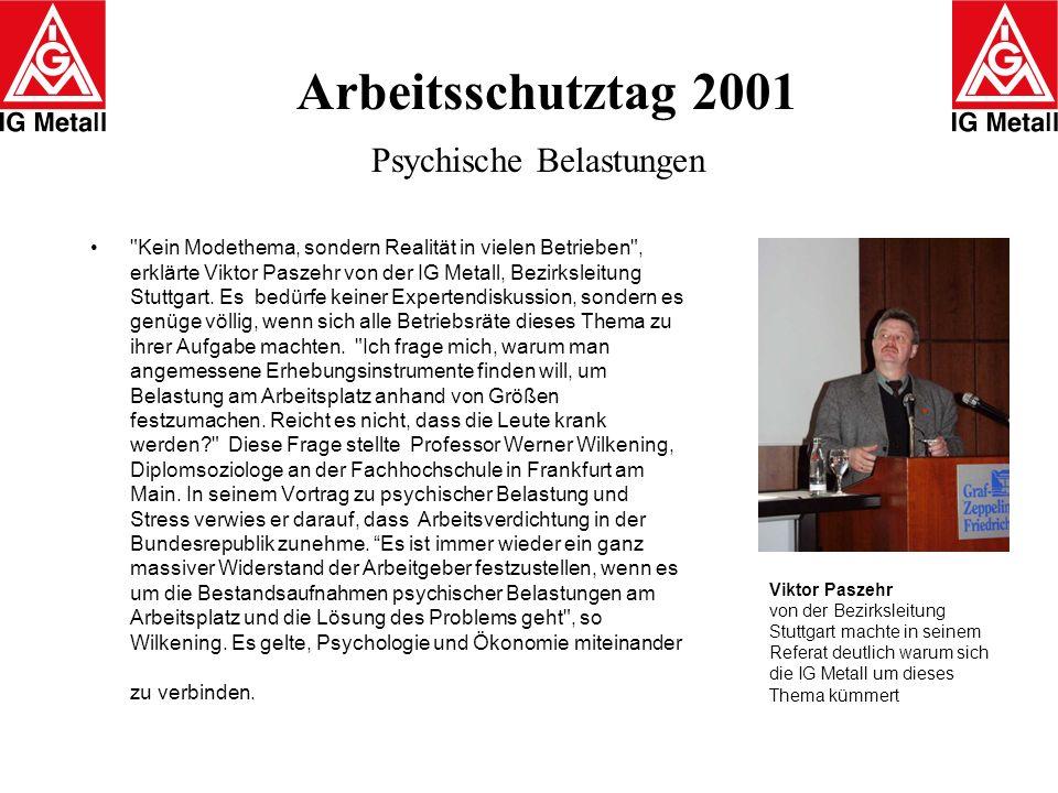 Arbeitsschutztag 2001 Psychische Belastungen Abnahme von Solidarität unter Kollegen so Gottfried Heil, zweiter Bevollmächtigter der IG Metall Friedrichshafen beklagen die Beschäftigten als Folge der Arbeitsintensivierung.