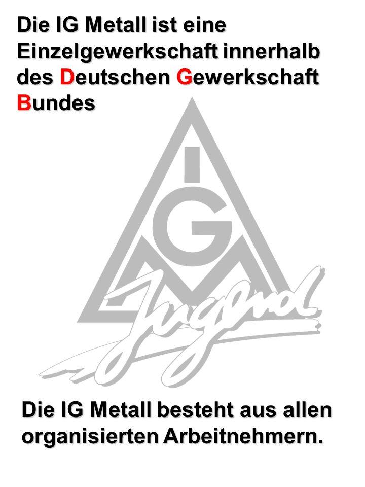 Die IG Metall besteht aus allen organisierten Arbeitnehmern.