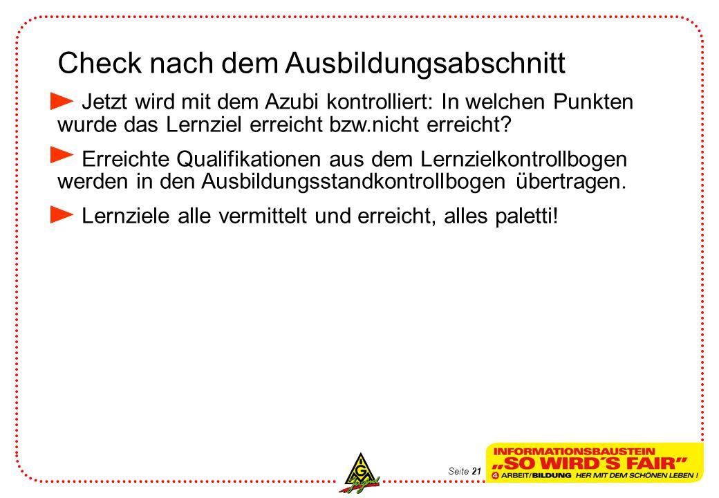 Check nach dem Ausbildungsabschnitt Jetzt wird mit dem Azubi kontrolliert: In welchen Punkten wurde das Lernziel erreicht bzw.nicht erreicht? Erreicht