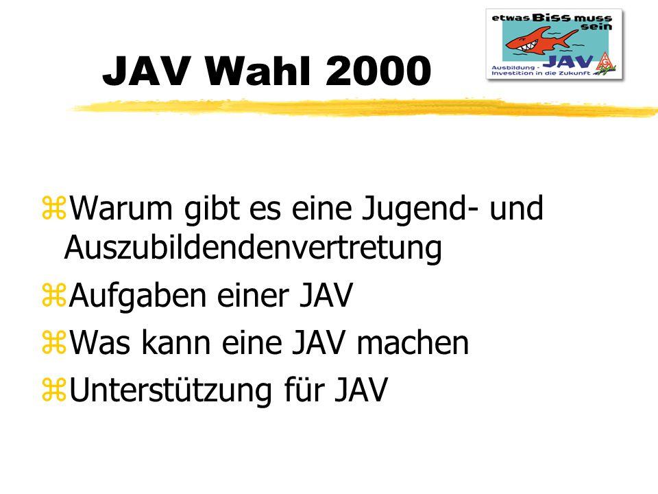 JAV Wahl 2000 zWarum gibt es eine Jugend- und Auszubildendenvertretung zAufgaben einer JAV zWas kann eine JAV machen zUnterstützung für JAV
