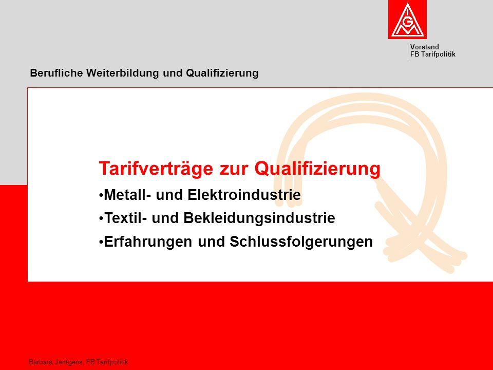 Vorstand FB Tarifpolitik Barbara Jentgens, FB Tarifpolitik Berufliche Weiterbildung und Qualifizierung Tarifverträge zur Qualifizierung Metall- und El