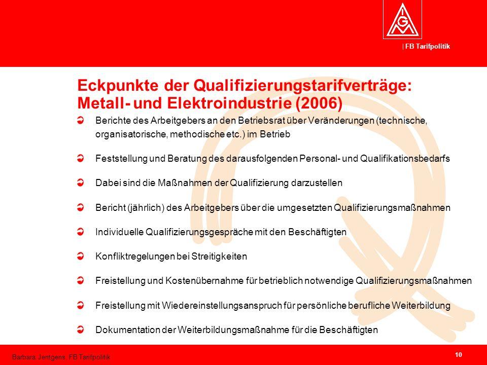 FB Tarifpolitik Barbara Jentgens, FB Tarifpolitik 10 Eckpunkte der Qualifizierungstarifverträge: Metall- und Elektroindustrie (2006) Berichte des Arbe