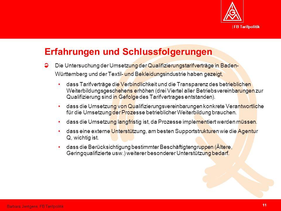 FB Tarifpolitik Barbara Jentgens, FB Tarifpolitik 11 Erfahrungen und Schlussfolgerungen Die Untersuchung der Umsetzung der Qualifizierungstarifverträg