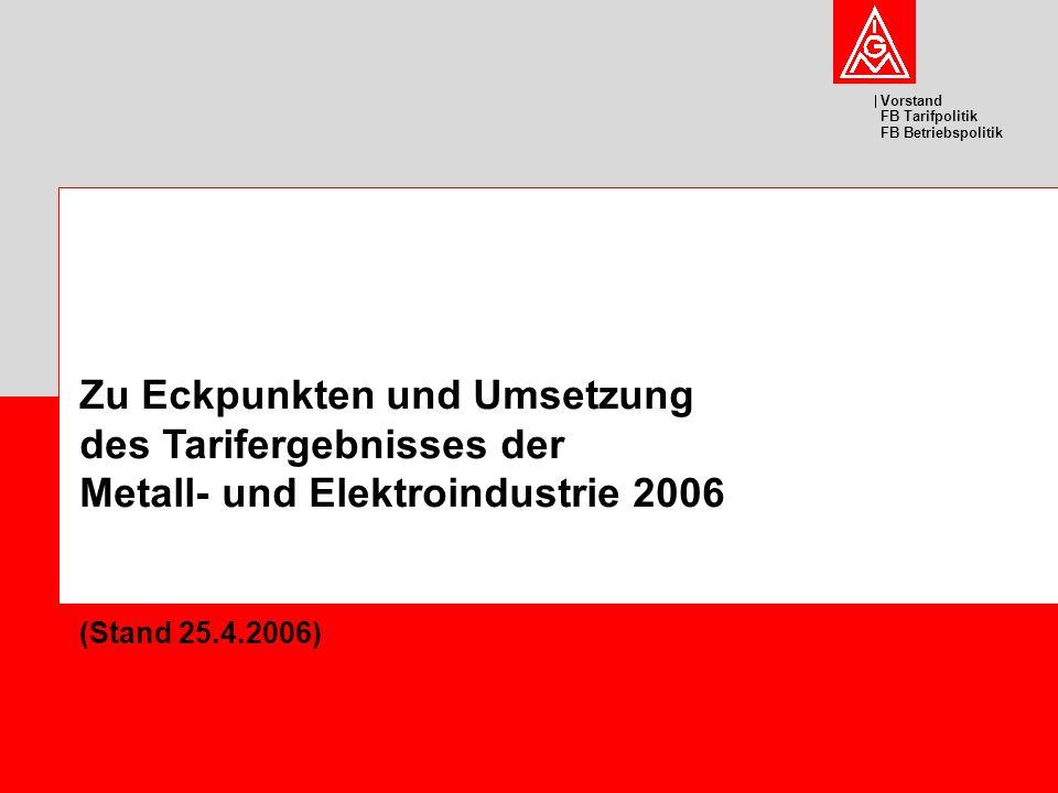 Vorstand FB Tarifpolitik FB Betriebspolitik Zu Eckpunkten und Umsetzung des Tarifergebnisses der Metall- und Elektroindustrie 2006 (Stand 25.4.2006)