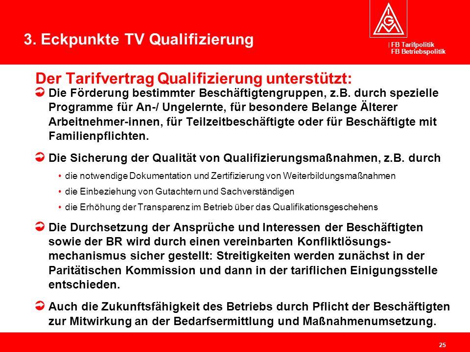 FB Tarifpolitik FB Betriebspolitik 25 Der Tarifvertrag Qualifizierung unterstützt: Die Förderung bestimmter Beschäftigtengruppen, z.B. durch spezielle