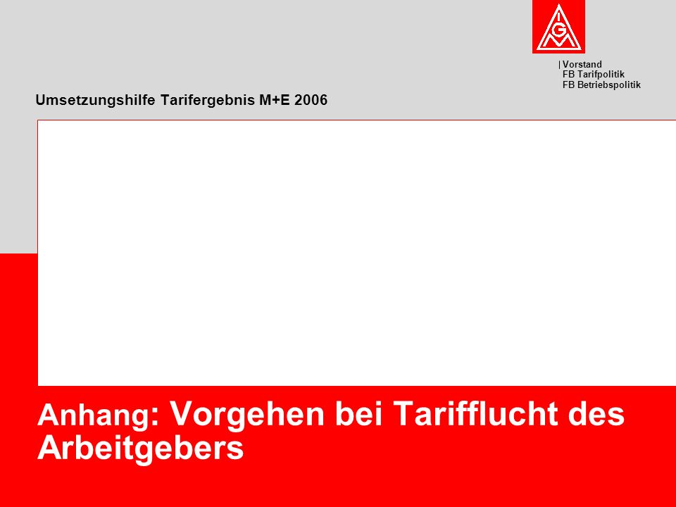 Vorstand FB Tarifpolitik FB Betriebspolitik Umsetzungshilfe Tarifergebnis M+E 2006 Anhang : Vorgehen bei Tarifflucht des Arbeitgebers
