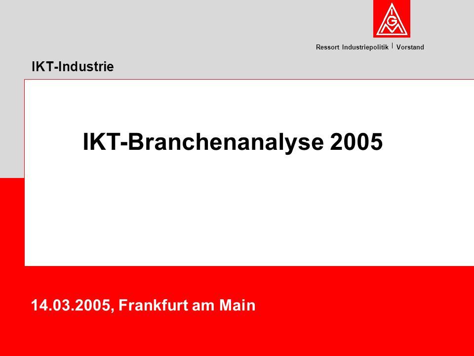 Ressort Industriepolitik Vorstand IKT-Industrie 14.03.2005, Frankfurt am Main IKT-Branchenanalyse 2005