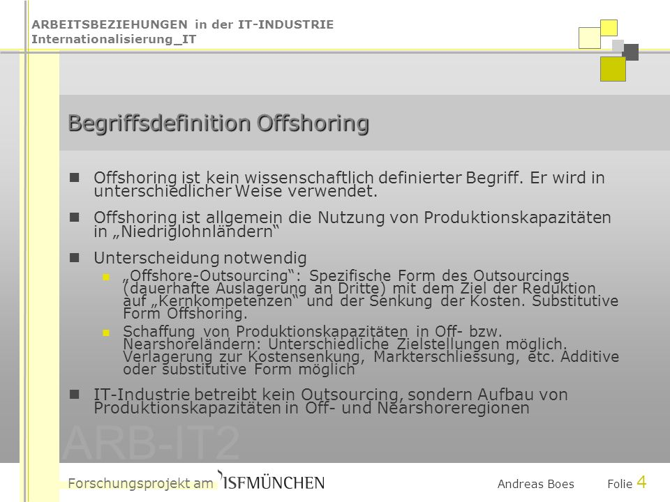 ARBEITSBEZIEHUNGEN in der IT-INDUSTRIE Internationalisierung_IT Forschungsprojekt am ARB-IT2 Andreas Boes Folie 4 Begriffsdefinition Offshoring Offshoring ist kein wissenschaftlich definierter Begriff.