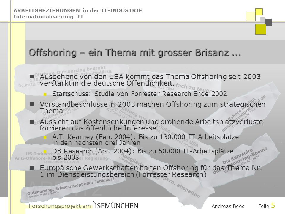 ARBEITSBEZIEHUNGEN in der IT-INDUSTRIE Internationalisierung_IT Forschungsprojekt am ARB-IT2 Andreas Boes Folie 5 Offshoring – ein Thema mit grosser B