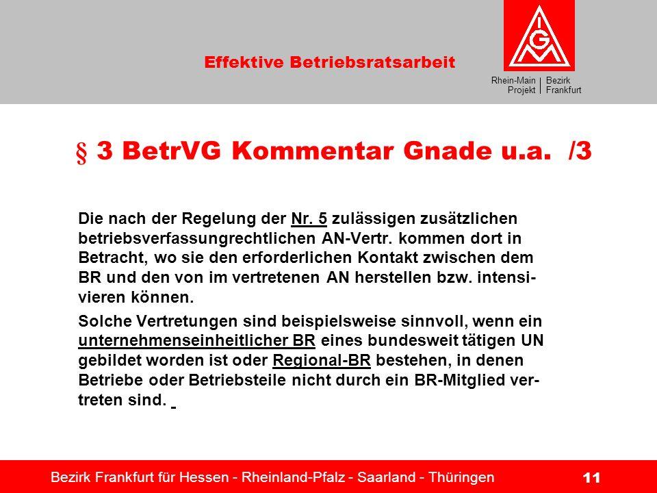 Bezirk Frankfurt Rhein-Main Projekt Effektive Betriebsratsarbeit Bezirk Frankfurt für Hessen - Rheinland-Pfalz - Saarland - Thüringen 11 § 3 BetrVG Ko