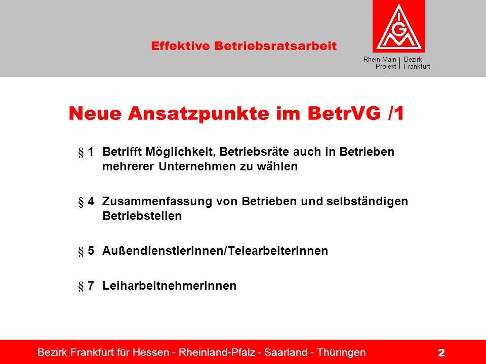 Bezirk Frankfurt Rhein-Main Projekt Effektive Betriebsratsarbeit Bezirk Frankfurt für Hessen - Rheinland-Pfalz - Saarland - Thüringen 2 Neue Ansatzpun