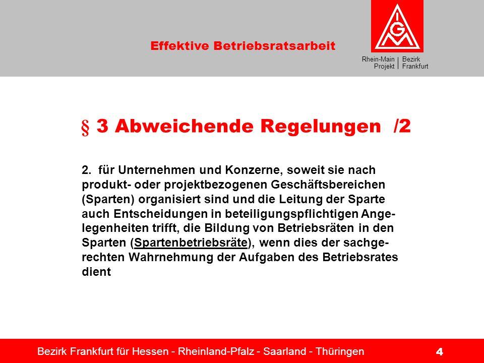 Bezirk Frankfurt Rhein-Main Projekt Effektive Betriebsratsarbeit Bezirk Frankfurt für Hessen - Rheinland-Pfalz - Saarland - Thüringen 4 § 3 Abweichend