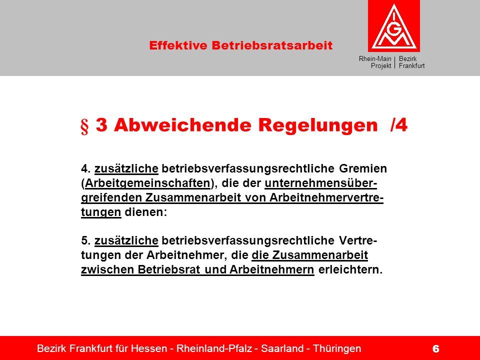 Bezirk Frankfurt Rhein-Main Projekt Effektive Betriebsratsarbeit Bezirk Frankfurt für Hessen - Rheinland-Pfalz - Saarland - Thüringen 6 § 3 Abweichend