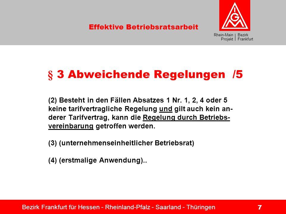 Bezirk Frankfurt Rhein-Main Projekt Effektive Betriebsratsarbeit Bezirk Frankfurt für Hessen - Rheinland-Pfalz - Saarland - Thüringen 7 § 3 Abweichend