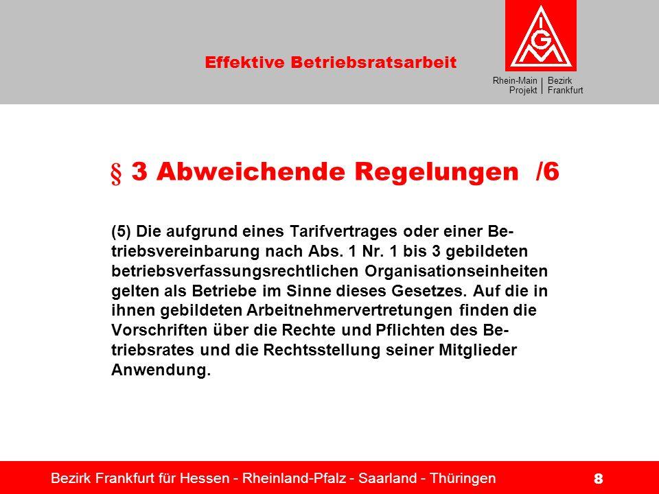 Bezirk Frankfurt Rhein-Main Projekt Effektive Betriebsratsarbeit Bezirk Frankfurt für Hessen - Rheinland-Pfalz - Saarland - Thüringen 8 § 3 Abweichend