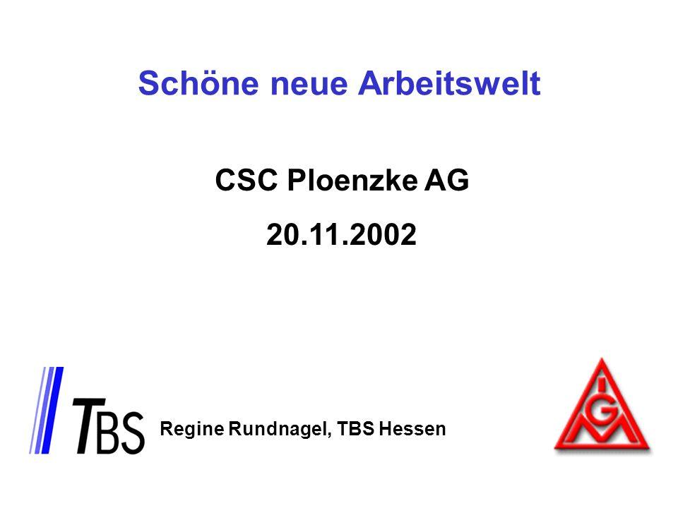 Schöne neue Arbeitswelt CSC Ploenzke AG 20.11.2002 Regine Rundnagel, TBS Hessen