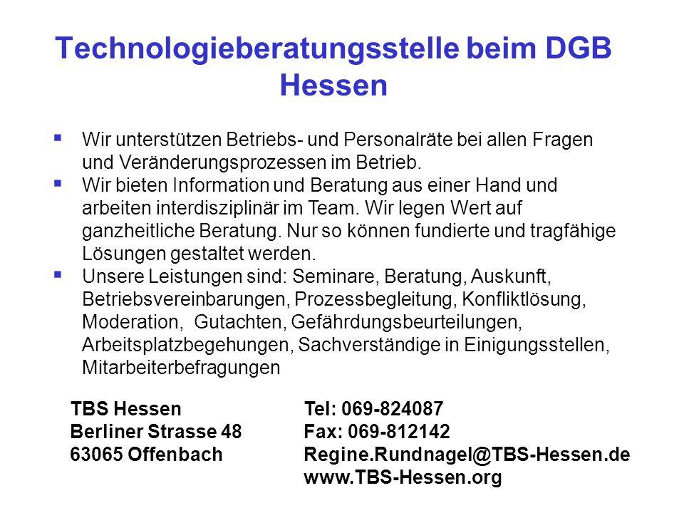 Technologieberatungsstelle beim DGB Hessen Wir unterstützen Betriebs- und Personalräte bei allen Fragen und Veränderungsprozessen im Betrieb. Wir biet