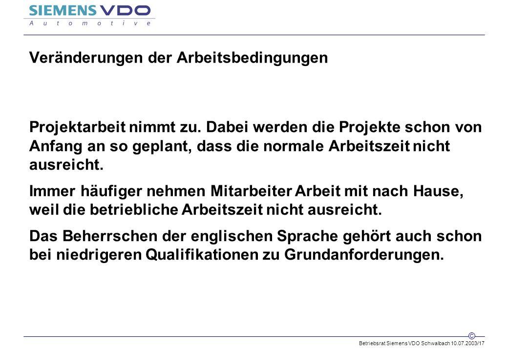 Betriebsrat Siemens VDO Schwalbach 10.07.2003/17 © Veränderungen der Arbeitsbedingungen Projektarbeit nimmt zu.