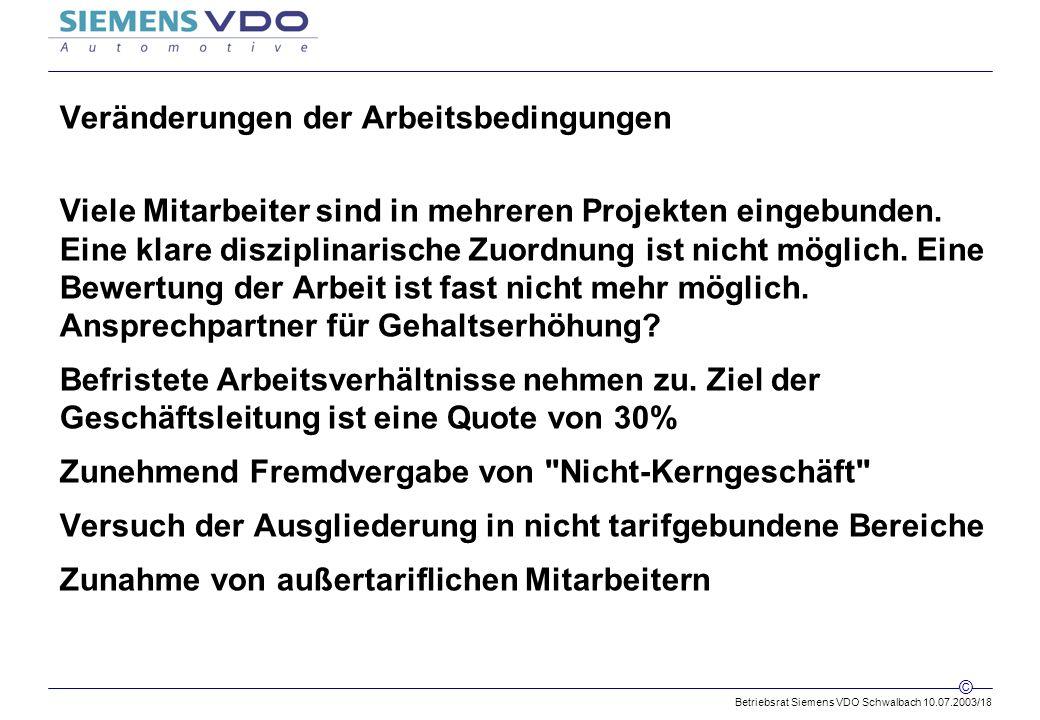 Betriebsrat Siemens VDO Schwalbach 10.07.2003/18 © Veränderungen der Arbeitsbedingungen Viele Mitarbeiter sind in mehreren Projekten eingebunden.