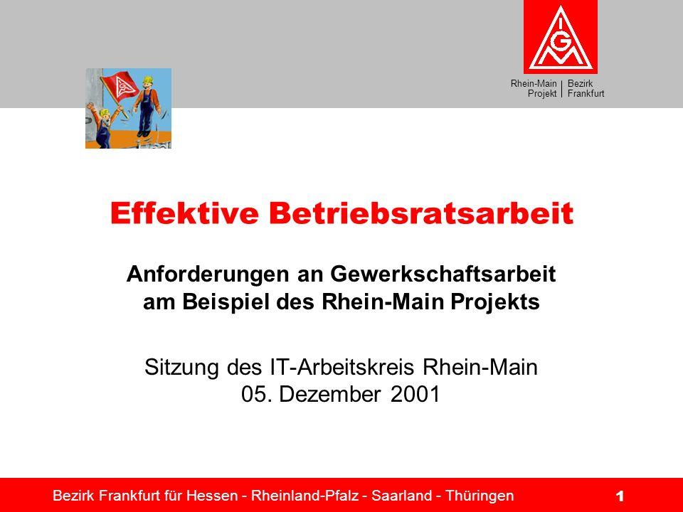 Bezirk Frankfurt Rhein-Main Projekt Effektive Betriebsratsarbeit Bezirk Frankfurt für Hessen - Rheinland-Pfalz - Saarland - Thüringen 1 Effektive Betr