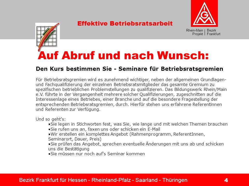 Bezirk Frankfurt Rhein-Main Projekt Effektive Betriebsratsarbeit Bezirk Frankfurt für Hessen - Rheinland-Pfalz - Saarland - Thüringen 15 Wir sorgen für Durchblick