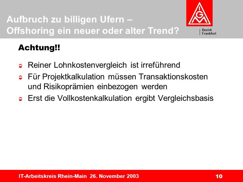 Bezirk Frankfurt Aufbruch zu billigen Ufern – Offshoring ein neuer oder alter Trend? IT-Arbeitskreis Rhein-Main 26. November 2003 10 Achtung!! Reiner