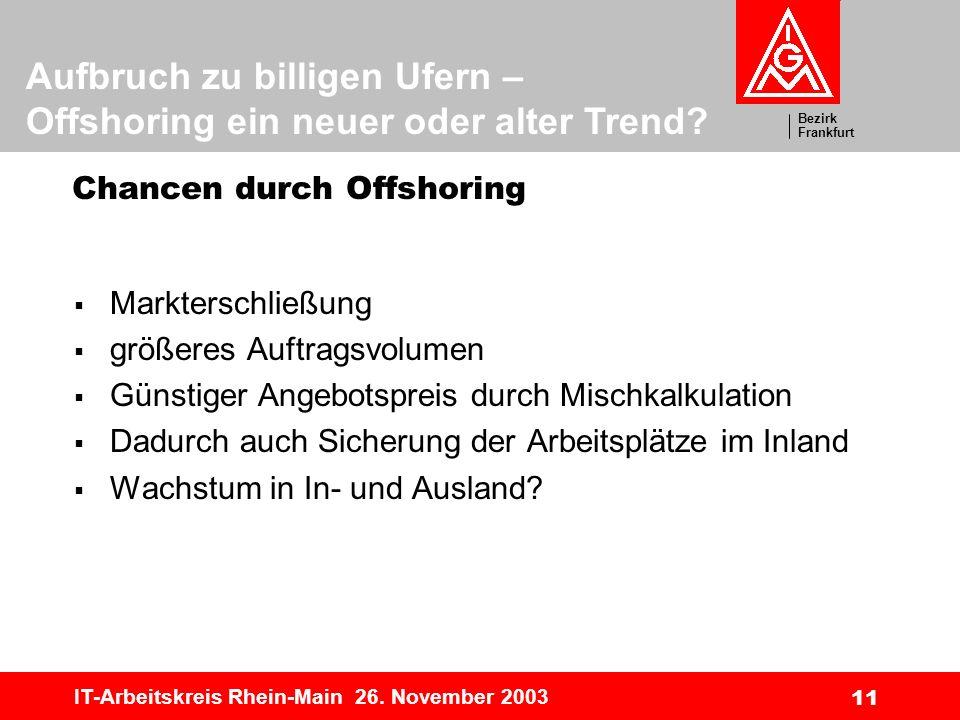 Bezirk Frankfurt Aufbruch zu billigen Ufern – Offshoring ein neuer oder alter Trend? IT-Arbeitskreis Rhein-Main 26. November 2003 11 Chancen durch Off