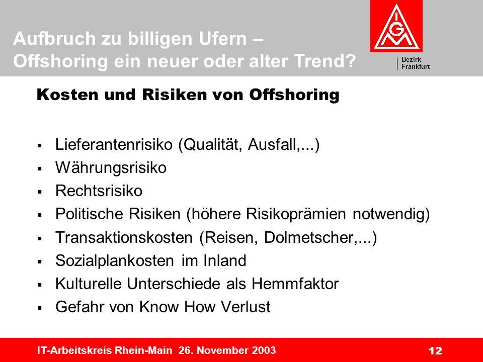 Bezirk Frankfurt Aufbruch zu billigen Ufern – Offshoring ein neuer oder alter Trend? IT-Arbeitskreis Rhein-Main 26. November 2003 12 Kosten und Risike