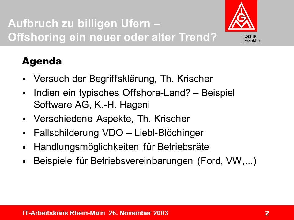 Bezirk Frankfurt Aufbruch zu billigen Ufern – Offshoring ein neuer oder alter Trend? IT-Arbeitskreis Rhein-Main 26. November 2003 2 Agenda Versuch der