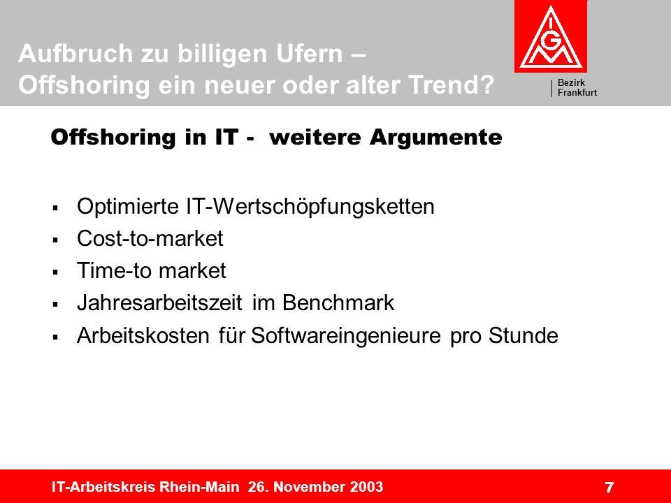 Bezirk Frankfurt Aufbruch zu billigen Ufern – Offshoring ein neuer oder alter Trend? IT-Arbeitskreis Rhein-Main 26. November 2003 7 Offshoring in IT -