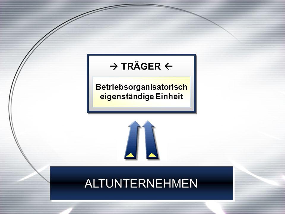 ALTUNTERNEHMEN TRÄGER Betriebsorganisatorisch eigenständige Einheit
