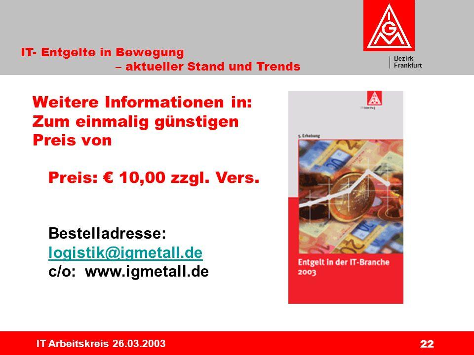 Bezirk Frankfurt IT- Entgelte in Bewegung – aktueller Stand und Trends IT Arbeitskreis 26.03.2003 22 Weitere Informationen in: Zum einmalig günstigen Preis von Preis: 10,00 zzgl.