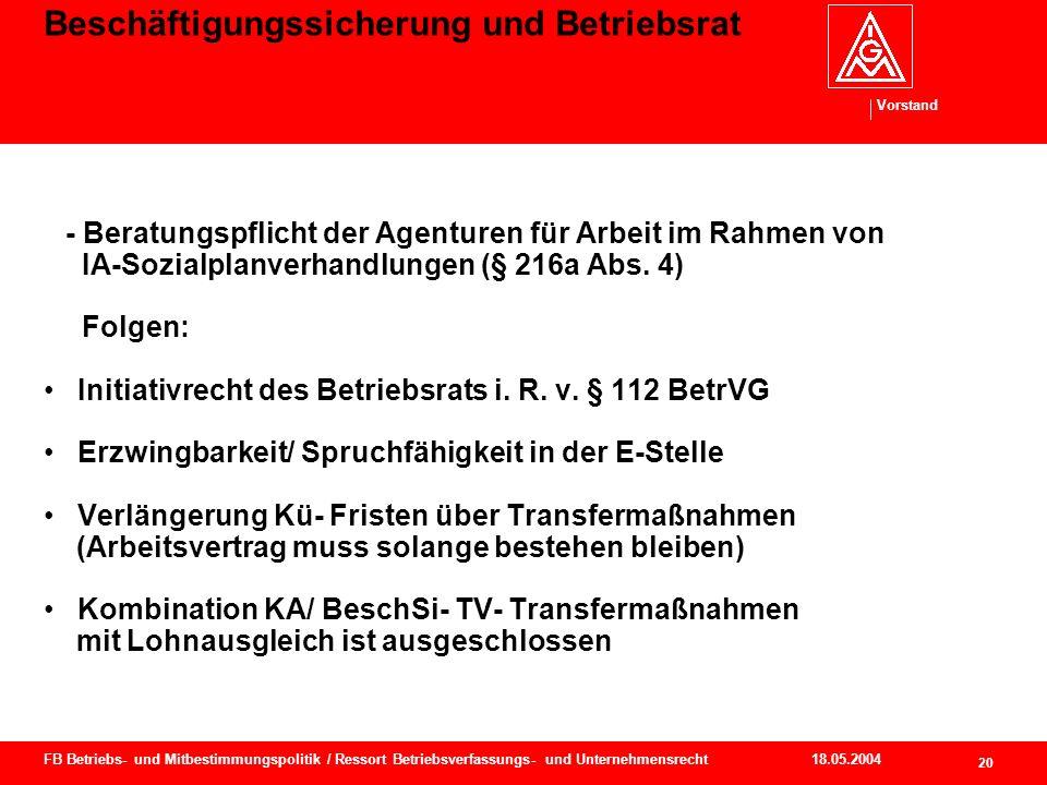 Vorstand 18.05.2004 21 FB Betriebs- und Mitbestimmungspolitik / Ressort Betriebsverfassungs- und Unternehmensrecht Beschäftigungssicherung und Betriebsrat Transferkurzarbeitergeld (§ 216b SGB III) 1.