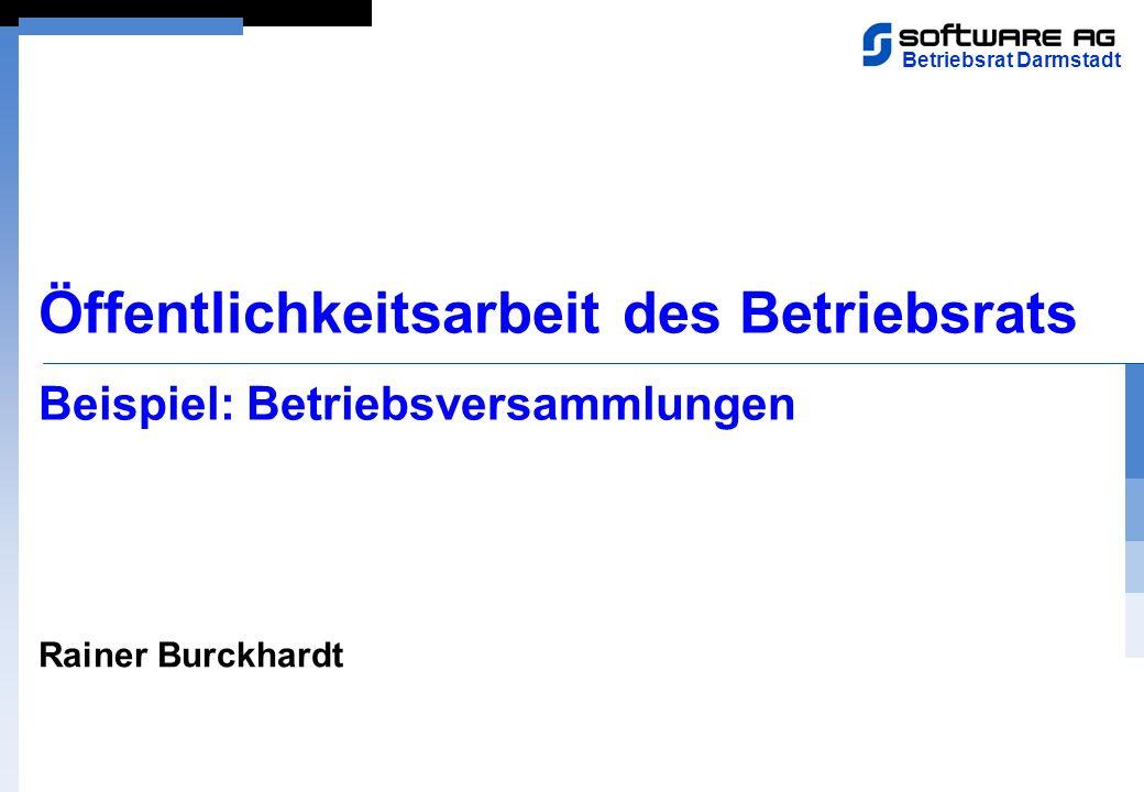 Rainer Burckhardt Öffentlichkeitsarbeit des Betriebsrats Beispiel: Betriebsversammlungen Betriebsrat Darmstadt