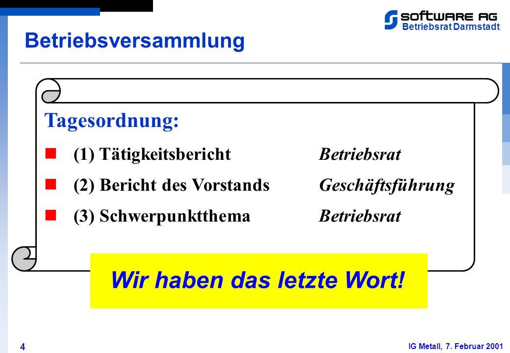 4 Betriebsrat Darmstadt IG Metall, 7. Februar 2001 Tagesordnung: (1) TätigkeitsberichtBetriebsrat (2) Bericht des VorstandsGeschäftsführung (3) Schwer