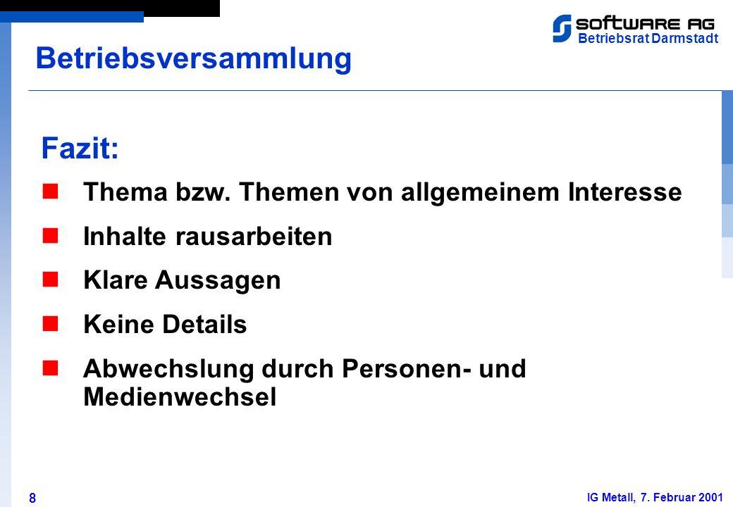 8 Betriebsrat Darmstadt IG Metall, 7. Februar 2001 Fazit: Betriebsversammlung Thema bzw. Themen von allgemeinem Interesse Inhalte rausarbeiten Klare A