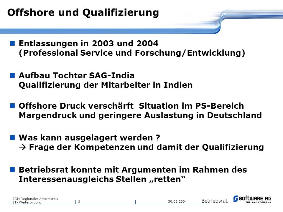 3 Betriebsrat IGM Regionaler Arbeitskreis IT- Weiterbildung 30.03.2004 Offshore und Qualifizierung Entlassungen in 2003 und 2004 (Professional Service