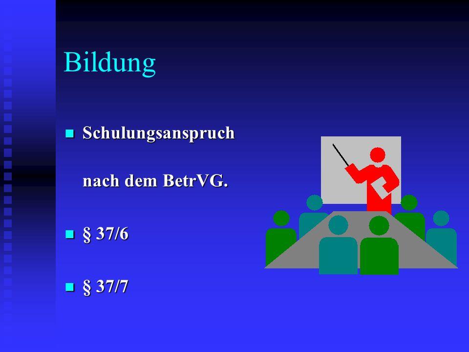 Anspruch nach 37/6 BetrVG Teilnahme an Schulungs- und Bildungsveranstaltungen, soweit diese Kenntnisse vermitteln, die für die Arbeit des Betriebsrates erforderlich sind.