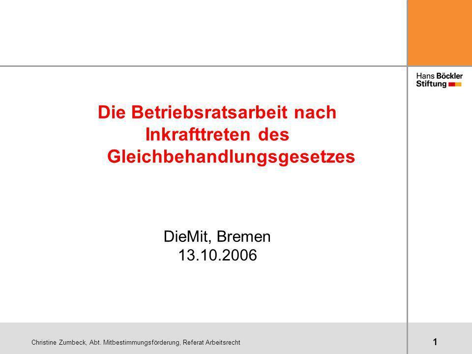Christine Zumbeck, Abt. Mitbestimmungsförderung, Referat Arbeitsrecht 1 Die Betriebsratsarbeit nach Inkrafttreten des Gleichbehandlungsgesetzes DieMit