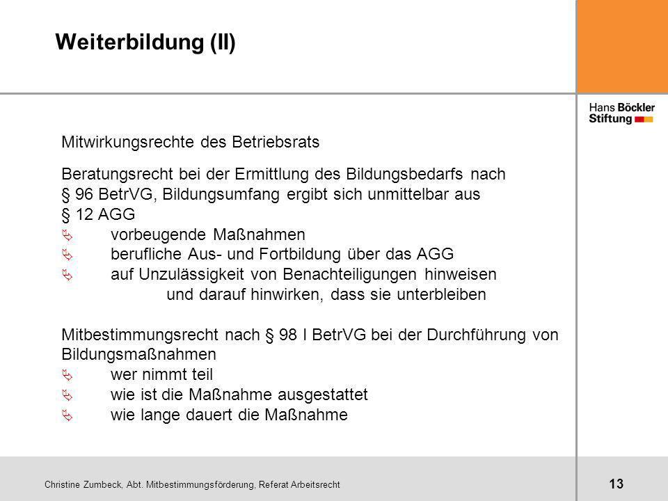 Christine Zumbeck, Abt. Mitbestimmungsförderung, Referat Arbeitsrecht 13 Weiterbildung (II) Mitwirkungsrechte des Betriebsrats Beratungsrecht bei der