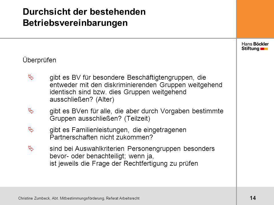 Christine Zumbeck, Abt. Mitbestimmungsförderung, Referat Arbeitsrecht 14 Durchsicht der bestehenden Betriebsvereinbarungen Überprüfen Ägibt es BV für